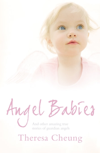 Angel Babies: And Other Amazing True Stories of Guardian Angels ebook by Theresa Cheung