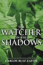 The Watcher in the Shadows ebook by Carlos Ruiz Zafon