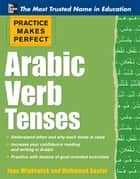 Practice Makes Perfect: Arabic Verb Tenses ebook by Jane Wightwick,Mahmoud Gaafar