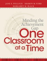 Minding the Achievement Gap One Classroom at a Time ebook by Pollock, Jane E.