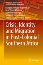 Crisis, Identity and Migration in Post-Colonial Southern Africa ebook by Hangwelani Hope Magidimisha, Tamuka C. Chirimambowa, Lovemore Chipungu,...