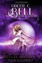 Magical Influence Book Two ebook by Odette C. Bell