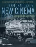 Explorations in New Cinema History - Approaches and Case Studies ebook by Richard Maltby, Daniel Biltereyst, Philippe Meers