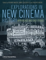 Explorations in New Cinema History - Approaches and Case Studies ebook by Richard Maltby,Daniel Biltereyst,Philippe Meers