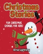 Christmas Stories: Fun Christmas Stories for Kids! ebook by Arnie Lightning