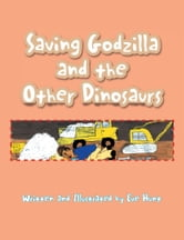 Saving Godzilla and the Other Dinosaurs ebook by Eve Hunt
