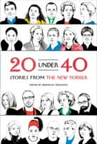 20 Under 40 ebook by Deborah Treisman