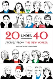 20 Under 40 - Stories from The New Yorker ebook by Deborah Treisman