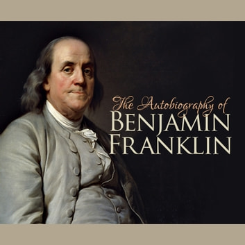 The Autobiography of Benjamin Franklin audiobook by Benjamin Franklin