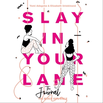 Slay In Your Lane (The Audio Journal): An empowering and practical toolkit to help you find success in every area of your life audiobook by Yomi Adegoke,Elizabeth Uviebinené