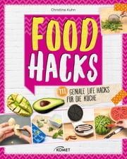 Food Hacks - 111 geniale Life Hacks für die Küche ebook by Christina Kuhn