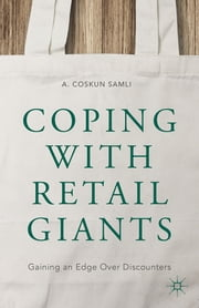 Coping with Retail Giants - Gaining an Edge Over Discounters ebook by A. Coskun Samli
