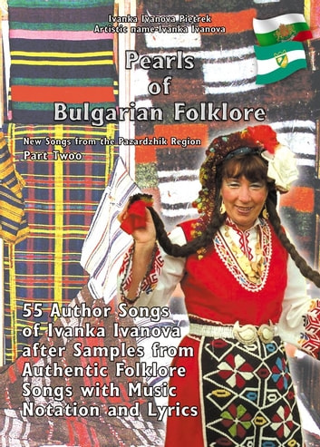 "Pearls of Bulgarian Folklore - ""New Songs from the Pazardzhik Region"" Part Twoo ebook by Ivanka Ivanova Pietrek"