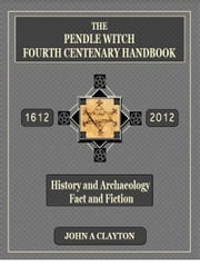 The Pendle Witch Fourth Centenary Handbook ebook by John Clayton