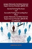 Juniper Networks Certified Internet Expert Service Provider (JNCIE-SP) Secrets To Acing The Exam and Successful Finding And Landing Your Next Juniper Networks Certified Internet Expert Service Provider (JNCIE-SP) Certified Job