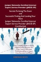 Juniper Networks Certified Internet Expert Service Provider (JNCIE-SP) Secrets To Acing The Exam and Successful Finding And Landing Your Next Juniper Networks Certified Internet Expert Service Provider (JNCIE-SP) Certified Job ebook by Boyd Deborah
