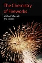 The Chemistry of Fireworks ebook by Michael S Russell