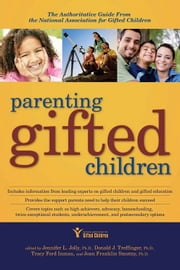 Parenting Gifted Children: The Authoritative Guide From The National Association For Gifted Children ebook by Donald J Treffinger Tracy F Inman Jennifer L. Jolly Joan Franklin Smutny