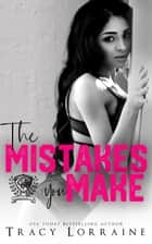The Mistakes You Make - Maddison Kings University ebook by Tracy Lorraine