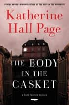 The Body in the Casket - A Faith Fairchild Mystery ebook by Katherine Hall Page