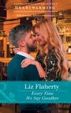 Every Time We Say Goodbye (Mills & Boon Heartwarming) ebook by Liz Flaherty