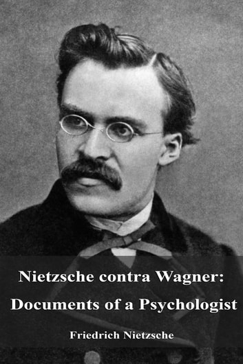 Nietzsche Contra Wagner Documents Of A Psychologist Ebook Di