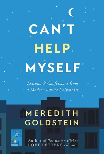 Can't Help Myself - Lessons & Confessions from a Modern Advice Columnist ebook by Meredith Goldstein