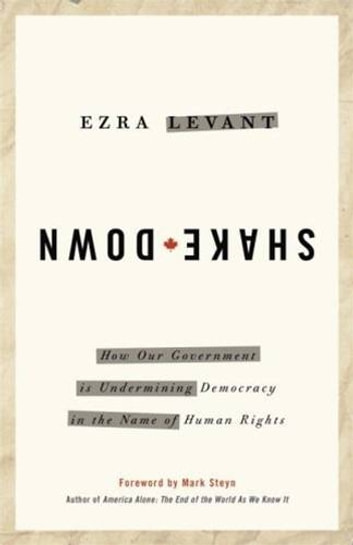 Shakedown - How Our Government is Undermining Democracy in the Name of Human Rights eBook by Ezra Levant