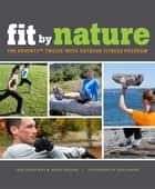 Fit By Nature - The AdventX Twelve-Week Outdoor Fitness Program ebook by