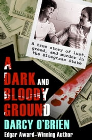 A Dark and Bloody Ground - A True Story of Lust, Greed, and Murder in the Bluegrass State ebook by Darcy O'Brien