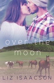 Over the Moon - An Inspirational Western Romance ebook by Liz Isaacson,Elana Johnson