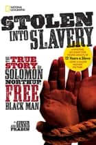 Stolen into Slavery - The True Story of Solomon Northup, Free Black Man ebook by Judith Bloom Fradin, Dennis Brindell Fradin