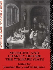 Medicine and Charity Before the Welfare State ebook by Jonathan Barry,Colin Jones