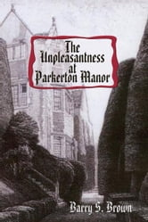 The Unpleasantness at Parkerton Manor - First in the Mrs. Hudson of Baker Street Series ebook by Barry S. Brown