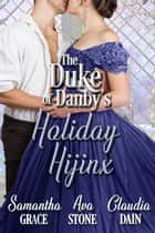 The Duke of Danby's Holiday Hijinx ebook by Ava Stone, Samantha Grace, Claudia Dain
