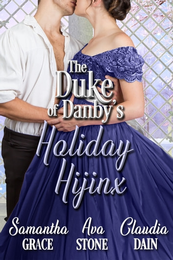 The Duke of Danby's Holiday Hijinx ebook by Ava Stone,Samantha Grace,Claudia Dain
