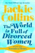 The World is Full of Divorced Women - introduced by Veronica Henry ebook by Jackie Collins