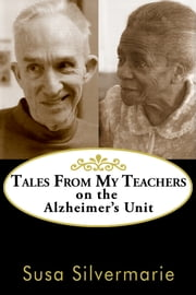 Tales from My Teachers - On the Alzheimer's Unit ebook by Susa Silvermarie,Andi McKenna