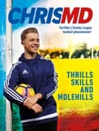 Thrills, Skills and Molehills - The Beautiful Game? ebook by ChrisMD