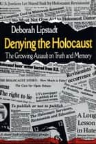 Denying the Holocaust ebook by Deborah E. Lipstadt
