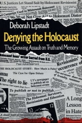 Denying the Holocaust - The Growing Assault on Truth and Memory ebook by Deborah E. Lipstadt