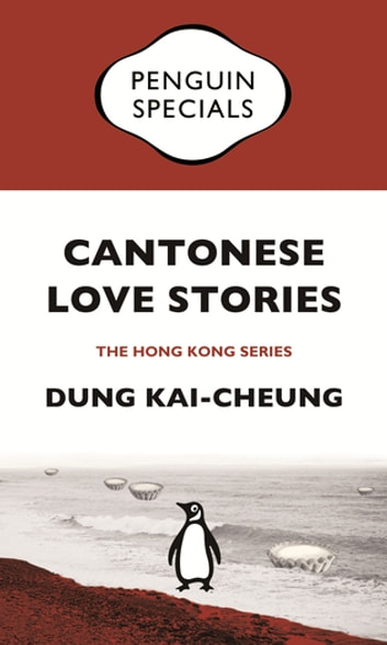 Cantonese Love Stories: Twenty-five Vignettes of a City: Penguin Specials - Penguin Specials ebook by Dung Kai-cheung