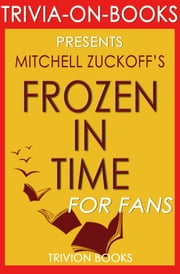 Frozen in Time by Mitchell Zuckoff (Trivia-on-Books) ebook by Trivion Books