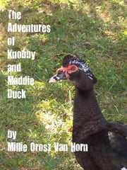 The Adventures Of Knobby And Maddie Duck ebook by Millie Orosz Van Horn