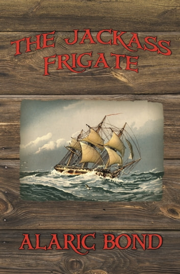 The Jackass Frigate ebook by Alaric Bond