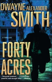 Forty Acres - A Thriller ebook by Dwayne Alexander Smith
