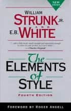The Elements of Style, Fourth Edition ebook by William Strunk, Jr., E.B. White