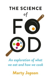 The Science of Food - An Exploration of What We Eat and How We Cook ebook by Marty Jopson