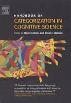 Handbook of Categorization in Cognitive Science ebook by Henri Cohen,Henri Cohen,Claire Lefebvre