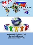 Deal with Different Cultures People ebook by Dr. Mohamed A. El-Reedy